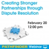 Creating Stronger Partnerships through Dispute Resolution